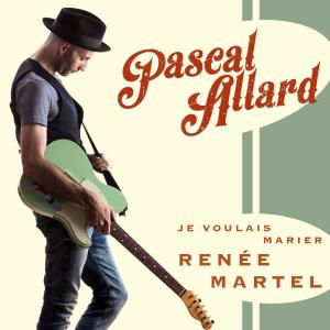 Je voulais marier Renée Martel - Pascal Allard